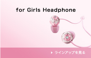 for Girls Headphone ���C���A�b�v������