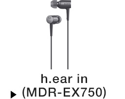 h.ear in(MDR-EX750)