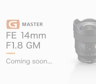 FE 14mm F1.8 GM追加 Coming soon...