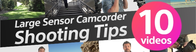 Large Sensor Camcorder Shooting Tips 10videos